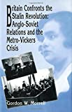 Britain Confronts the Stalin Revolution : Anglo-Soviet Relations and the Metro-Vickers Crisis, Morrell, Gordon W., 1554585589