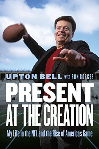 Present at the Creation: My Life in the NFL and the Rise of America's Game - Upton Game