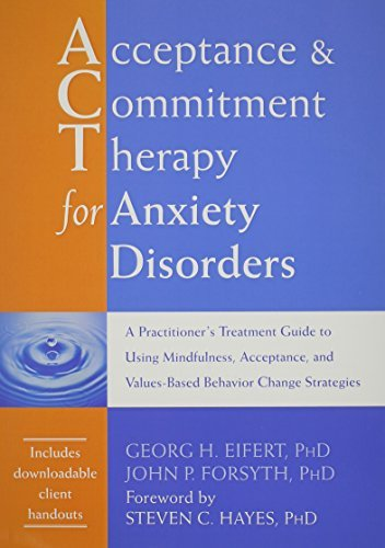 Read Online By Georg H. Eifert PhD Acceptance and Commitment Therapy for Anxiety Disorders: A Practitioner's Treatment Guide to Using M [Paperback] pdf epub