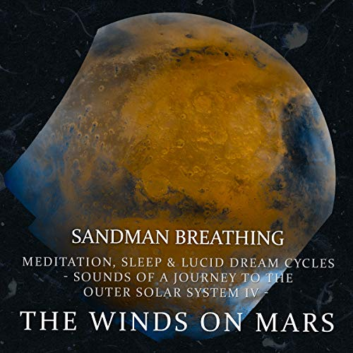 - The Winds on Mars : Meditation Sleep & Lucid Dream Cycles - Sounds of a Journey to the Outer Solar System (Vol. IV)