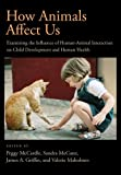 img - for How Animals Affect Us: Examining the Influences of Human-Animal Interaction on Child Development and Human Health book / textbook / text book