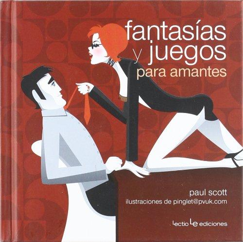 Fantasías y juegos para amantes (Pequeños libros para grandes ideas) por Paul Scott,@pvuk.com pinglet,Sala Gili, Ramon