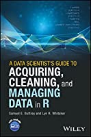 A Data Scientist's Guide to Acquiring, Cleaning, and Managing Data in R Front Cover