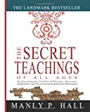 The Secret Teachings of All Ages: An Encyclopedic Outline of Masonic, Hermetic, Qabbalistic and Rosicrucian Symbolical Philosophy