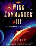 Wing Commander III: The Ultimate Strategy Guide (Prima's Secrets of the Games) by Steven Kent (1995-04-05)