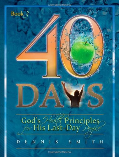 40 Days, Book 3: God's Health Principles for His Last-Day People (40 Days Prayer And Devotions Dennis Smith)