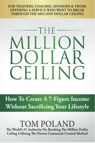 The Million Dollar Ceiling: How To Create A 7-Figure Income Without Sacrificing Your Lifestyle PDF