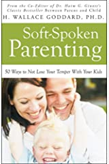 Soft-Spoken Parenting: 50 Ways to Not Lose Your Temper With Your Kids Paperback