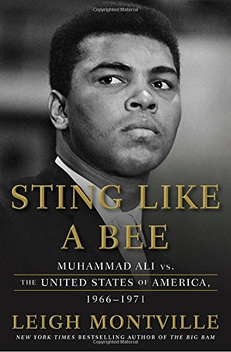 Sting Like a Bee: Muhammad Ali vs. the United States of America, 1966-1971 by Leigh Montville