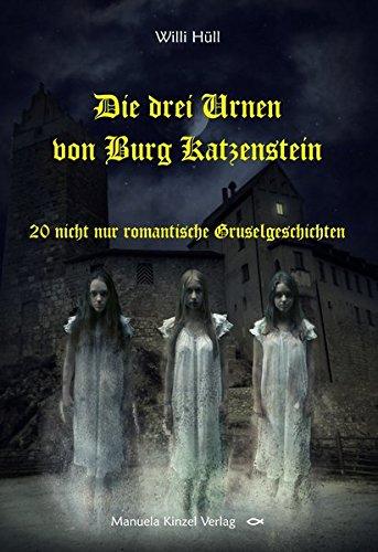 Die drei Urnen von Burg Katzenstein: 20 nicht nur romantische Gruselgeschichten