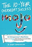 The 10-Year Overnight Success: An Entrepreneur's Manifesto:  How WatchMojo Built The Most Successful  Media Brand On YouTube