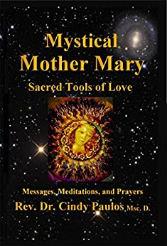 Mystical Mother Mary: Inspirational Messages, Meditations, and Prayers by [Paulos, Cindy]