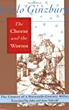 The Cheese and the Worms: The Cosmos of a Sixteenth-Century Miller, Carlo Ginzburg, 0801843871