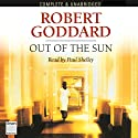 Out of the Sun Audiobook by Robert Goddard Narrated by Paul Shelley