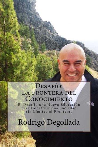 Desafio: La Frontera del Conocimiento: El Desafío a la Nueva Educación para Construir una Sociedad sin Límites ni Fronteras (El Mundo de Ro) (Volume 1) (Spanish Edition)