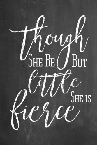 Chalkboard Journal - Though She Be But Little She Is Fierce: 100 page 6