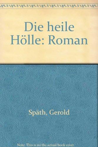 Die heile Hölle. Roman.