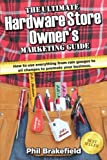 img - for The Ultimate Hardware Store Owner's Marketing Guide: How to use everything from rain gauges to oil changes to promote your business (ULTIMATE ENTREPRENEUR $UCCESS SECRET$) (Volume 8) book / textbook / text book