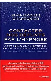 contacter nos défunts par l'hypnose : la trans communication hypnotique : une nouvelle thérapie pour le deuil - broché