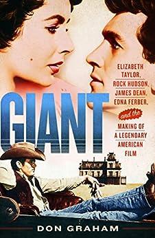 Giant: Elizabeth Taylor, Rock Hudson, James Dean, Edna Ferber, and the Making of a Legendary American Film by [Graham, Don]