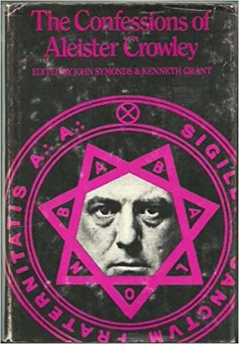 The Confessions Of Aleister Crowley An Autohagiography By Aleister Crowley