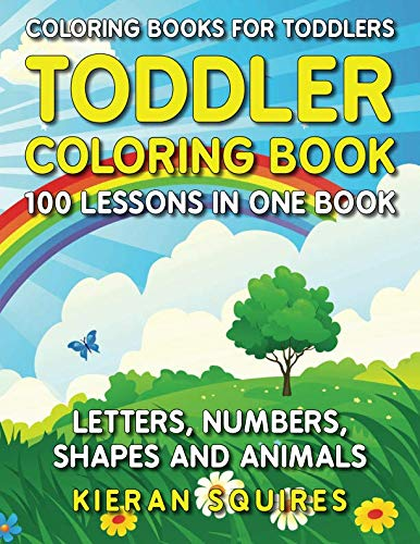 Coloring Books for Toddlers: 100 Images of Letters, Numbers, Shapes, and Key Concepts for Early Childhood Learning, Preschool Prep, and Success at School (Activity Books for Kids Ages 1-3) ()
