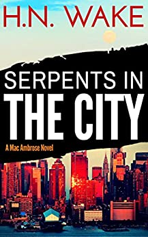 Serpents in the City (Mac Ambrose Book 3) by [Wake, HN]
