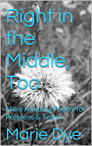 Right in the Middle, Too: More Amusing Poetry for Preteens & Teens (Whatever Book 2)
