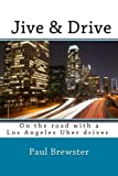 img - for Jive & Drive: On the road with a Los Angeles Uber driver. book / textbook / text book
