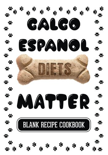 Download Galgo Diets Matter: Home Cooking For Your Dog Book, Blank Recipe Cookbook, 7 x 10, 100 Blank Recipe Pages pdf epub