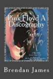Pink Floyd A Discography, Brendan James, 1470131870