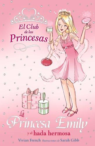 La princesa Emily y el hada hermosa / Princess Emily and the Beautiful Fairy (El club de las princesas / The Tiara Club) (Spanish Edition) ()