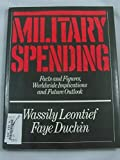 img - for Military Spending: Facts and Figures, Worldwide Implications, and Future Outlook by Wassily Leontief (1983-06-02) book / textbook / text book