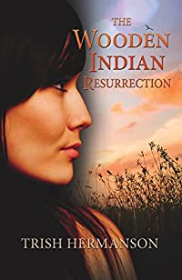 The Wooden Indian Resurrection by Trish Hermanson ebook deal
