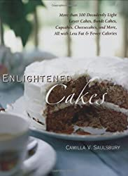 Enlightened Cakes: More Than 100 Decadently Light Layer Cakes, Bundt Cakes, Cupcakes, Cheesecakes, and More, All with Less Fat & Fewer Ca