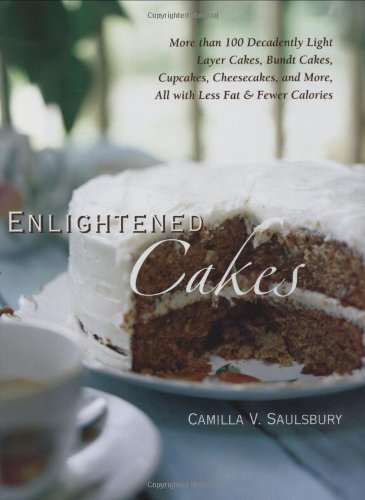 Enlightened Cakes: More Than 100 Decadently Light Layer Cakes, Bundt Cakes, Cupcakes, Cheesecakes, and More, All with Less Fat and Fewer Calories