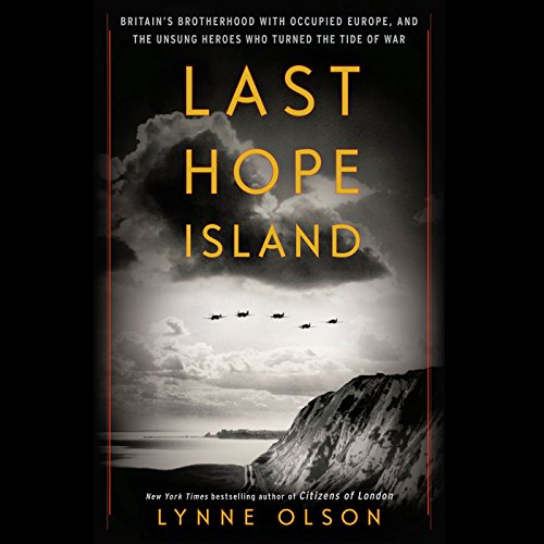 Last Hope Island: Britain, Occupied Europe, and the Brotherhood That Helped Turn the Tide of War by Unknown