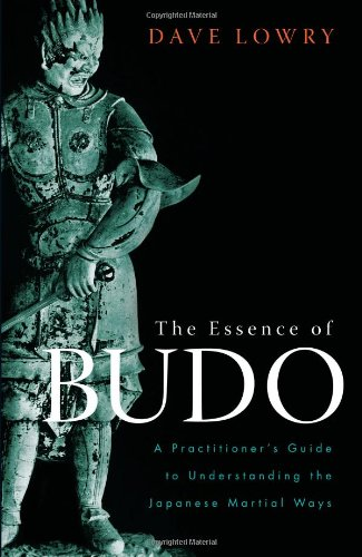 The Essence of Budo: A Practitioner's Guide to Understanding the Japanese Martial Ways