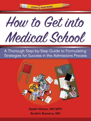 Examkrackers How to Get into Medical School: A Thorough Step-by-step Guide to Formulating Strategies for Success in the Admissions Process