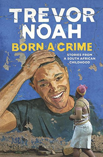 Born a Crime: Stories from a South African Childhood written by Trevor Noah