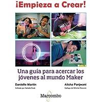 ¡Empieza a Crear!: Una guía para acercar los jóvenes al mundo Maker