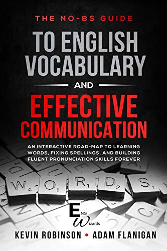 Basic Builder Vocabulary (The No-BS guide to English Vocabulary and Effective Communication: An Interactive Road-Map to Learning Words, Fixing Spellings, and Building Fluent Pronunciation Skills Forever (ENG Wizards Book 1))