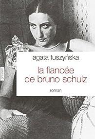 La fiancée de Bruno Schulz par Agata Tuszynska