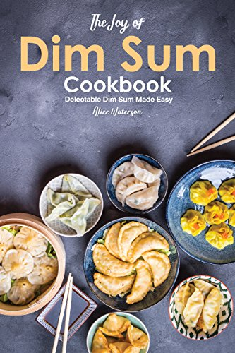 The Joy of Dim Sum Cookbook: Delectable Dim Sum Made Easy ()
