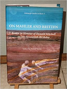 On Mahler and Britten: Essays in Honour of Donald Mitchell on His Seventieth Birthday (Aldeburgh Studies in Music)