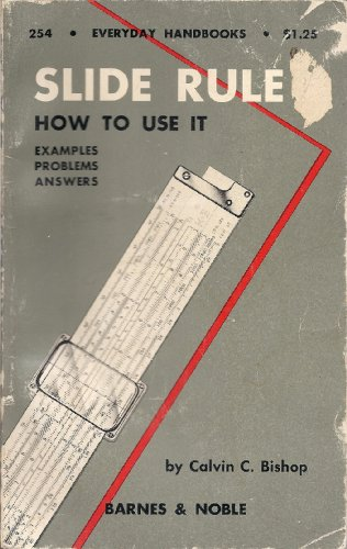 Slide Rule How to Use It a Practical Guide to Its Use With Examples Problems Answers