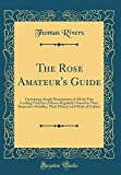 Amazon / Forgotten Books: The Rose Amateur s Guide Containing Ample Descriptions of All the Fine Leading Varieties of Roses Regularly Classed in Their Respective Families, Their History and Mode of Culture Classic Reprint (Thomas Rivers)