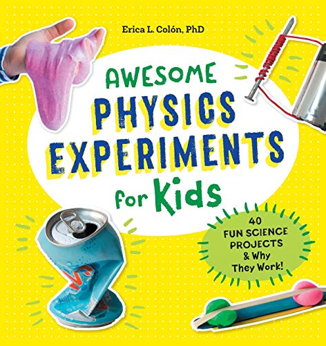 Awesome Physics Experiments for Kids: 40 Fun Science Projects and Why They Work]()