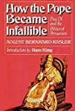 How the Pope Became Infallible, August B. Hasler, 0385158513