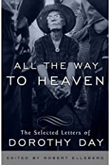 All the Way to Heaven: The Selected Letters of Dorothy Day Kindle Edition